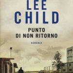 """""""PUNTO DI NON RITORNO"""" di Lee Child – il libro"""