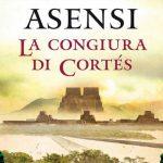 La congiura di Cortés – di Matilde Asensi
